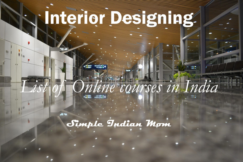 Interior Designing List Of Online Courses For Stay At Home Moms Simple Indian Mom